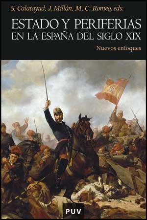 Estado y periferias en la España del siglo XIX: Nuevos enfoques ...