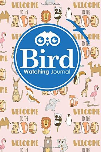Zoo Birds - Bird Watching Journal: Bird Log Book, Bird Watching Log Book, Bird Watching Daily, Bird Book, Cute Zoo Animals Cover (Bird Watching Journals) (Volume 98)