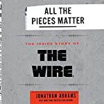 All the Pieces Matter: The Inside Story of The Wire® | Jonathan Abrams