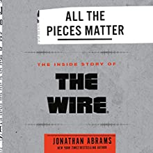 All the Pieces Matter: The Inside Story of The Wire® Audiobook by Jonathan Abrams Narrated by Jonathan Abrams, January LaVoy, Prentice Onayemi, Arthur Bishop