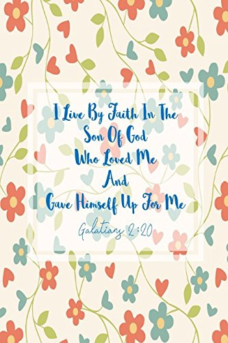 Galatians 2:20 I Live By Faith In The Son Of God, Who Loved Me, And Gave Himself Up For Me: Bible Verse Quote Cover Composition Notebook Portable (Christmas Boy Loved Who The)