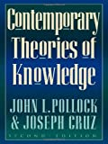 Contemporary Theories of Knowledge, John L. Pollock and Joseph Cruz, 0847689360