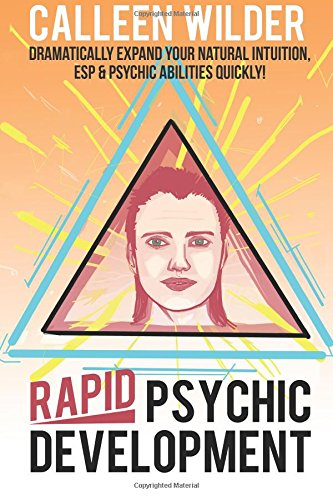 Rapid Psychic Development: Dramatically Expand Your Natural Intuition ESP & Psychic Abilities Quickly!