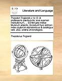 Theodori Triglandii J U D and Professoris Pædia Juris, Sive Examen Institutionum, Continuato Indice Titulorum Adjecto Accedunt Huic Editioni Ind, Theodorus Trigland, 1170792006