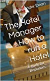 img - for The Hotel Manager - How to run a Hotel, a guide for Beginners book / textbook / text book
