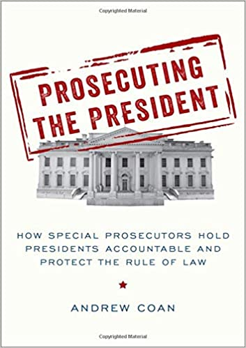 Prosecuting the president : how special prosecutors hold presidents accountable and protect the rule of law