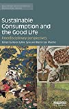 img - for Sustainable Consumption and the Good Life: Interdisciplinary perspectives (Routledge Environmental Humanities) book / textbook / text book