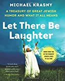 Let There Be Laughter: A Treasury of Great Jewish Humor and What It All Means