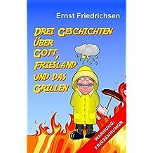 Drei Geschichten über Gott, Friesland und das Grillen (German Edition)
