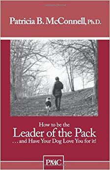 How to be the Leader of the Pack...And have Your Dog Love You For It.