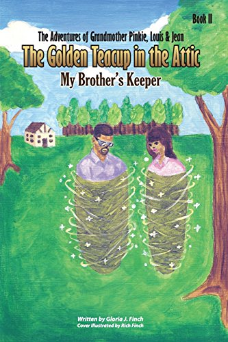 The Adventures of Grandmother Pinkie, Louis, Jean, and the Golden Teacup in the Attic: My Brother's Keeper: Book Two