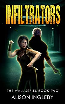 Infiltrators (The Wall Series Book 2) by [Ingleby, Alison]
