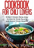 chili lovers cookbook - Cookbook For Chili Lovers: 50 Best Dishes From Asia to Excite Your Palate and Boost Your Health (A Cookbook For Chili Lovers)