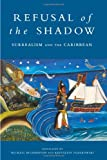 Refusal of the Shadow: Surrealism and the Caribbean