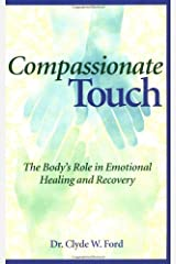 Compassionate Touch: The Body's Role in Emotional Healing and Recovery: The Body's Role in Functional Healing and Recovery Paperback