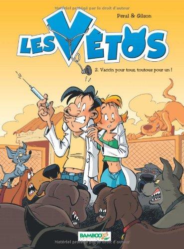 Les vétos, Tome 2 : Vaccin pour tous, toutous pour un ! Album – 12 novembre 2009 Peral François Gilson Bamboo Editions 2350787818