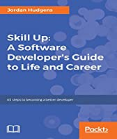 Skill Up: A Software Developer's Guide to Life and Career Front Cover
