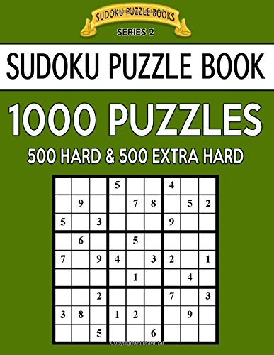 Sudoku Puzzle Book 1000 Puzzles 500 HARD and 500 EXTRA HARD Improve Your Game With This Two Level BARGAIN SIZE Book Sudoku Puzzle Books Series 2 Volume 38