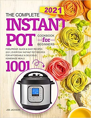 Instant Pot Cookbook for Beginners: Everyday Instant Pot Recipes For Affordable & Delicious Homemade Meals