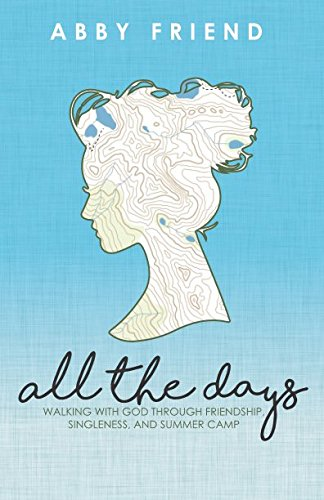 All the Days: Walking with God Through Friendship, Singleness, and Summer Camp