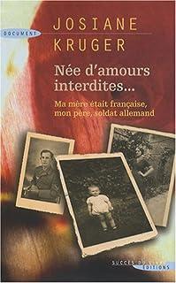 Née d'amours interdites : ma mère était française, mon père, soldat allemand, Kruger, Josiane