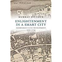 Enlightenment in a Smart City: Edinburgh'S Civic Development, 1660-1750