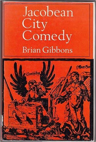 Jacobean City Comedy: Study of Satiric Plays by Jonson