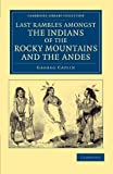 Last Rambles Amongst the Indians of the Rocky Mountains and the Andes, Catlin, George, 1108052916