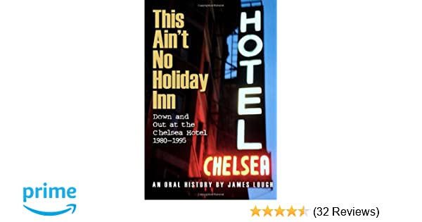 This Aint No Holiday Inn Down And Out At The Chelsea Hotel 1980