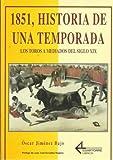 img - for 1851, HISTORIA DE UNA TEMPORADA: LOS TOROS A MEDIADOS DEL SIGLO X IX book / textbook / text book