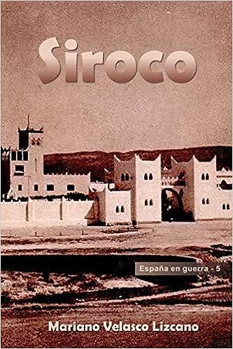 SIROCO (ESPAÑA EN GUERRA): Amazon.es: VELASCO LIZCANO, MARIANO: Libros