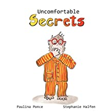 Uncomfortable Secrets.: A Children's Book That Will Help Prevent Child Sexual Abuse. It Teaches Children to Say No to Inappropiate Physical Contact, Understand Their Emotions and Recognize a Trustworthy Person to Talk To.