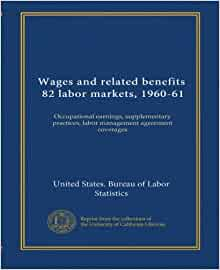 Wages and related benefits 82 labor markets 1960 61 occupational earnings supplementary - United states bureau of statistics ...