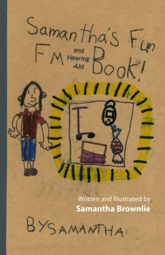 Samantha's Fun FM and Hearing Aid Book!: Samantha's Fun FM and Hearing Aid Book