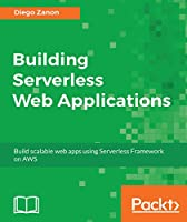 Building Serverless Web Applications Front Cover