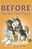 Before You Get Your Puppy, Ian Dunbar, 1888047003