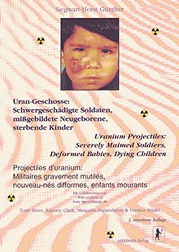Uran-Geschosse: Schwergeschädigte Soldaten, mißgebildete Neugeborene, sterbende Kinder: Eine Dokumentation der Folgen des Golfkrieges, 1993-1995. Dt. /Engl. /Franz.