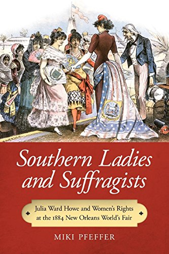 Southern Ladies and Suffragists: Julia Ward Howe and Women's Rights at the 1884 New Orleans World's Fair