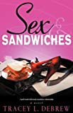 Sex and Sandwiches, Tracey Lynn Debrew, 0983249202