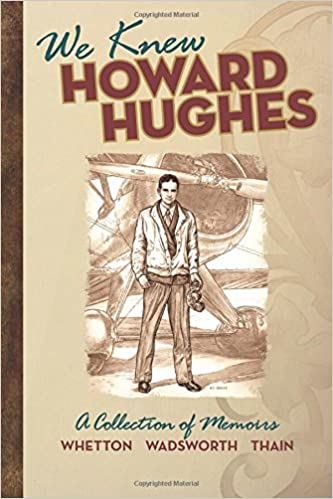 We Knew Howard Hughes A Collection of Memoirs
