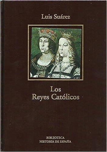 LOS REYES CATOLICOS Colección BIBLIOTECA HISTORIA DE ESPAÑA: Amazon.es: Luis Suárez: Libros