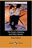 The Cook's Wedding and Other Stories, Anton Chekhov, 1406590630