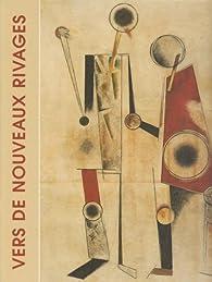 Vers de nouveaux rivages: L'avant-garde russe dans la collection Costakis par Yves Kobry