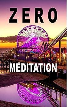 Zero Meditation: No need to meditate - life happens anyway! by [Fang, Baihu, Zellin, Peter, Zellin, Paul, Zellin, Pier, Zellin, Pia]
