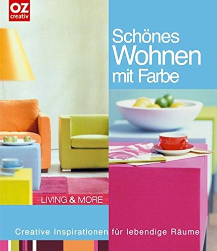 Schönes Wohnen mit Farbe: Creative Inspirationen für lebendige Räume (Living & More)