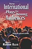 New International Plays for Young Audiences, , 1566080819