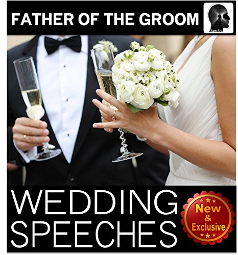 Wedding Speeches: Father Of The Groom: Congratulations Son; Sample Speeches to Help the Father of the Groom  Give the Perfect Wedding Speech (Wedding Speeches Books By Sam Siv Book 5) (Wedding Speech Ideas For Father Of Groom)