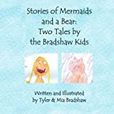 Stories of Mermaids and a Bear: Two Tales by the Bradshaw Kids
