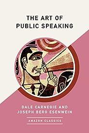 The Art of Public Speaking (AmazonClassics Edition)