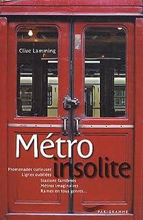 Métro insolite : promenades curieuses, lignes oubliées, stations fantômes, métros imaginaires, rames en tous genres..., Lamming, Clive